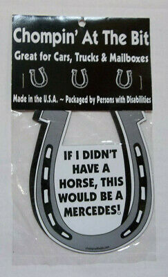 """Chompin' At The Bit """" If I Didn't Have A Horse,This Would Be A Mercedes """" Magnet"""