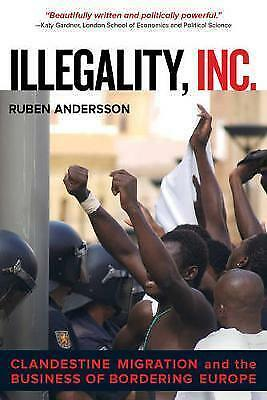 Illegality Inc: Clandestine Migration And The Business Of Bordering Europe
