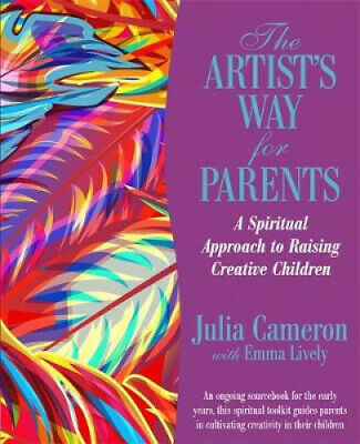 The Artist's Way for Parents: Raising Creative Children by Julia Cameron.