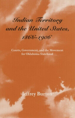 Indian Territory and the United States, 1866-1906: Courts, Government and the