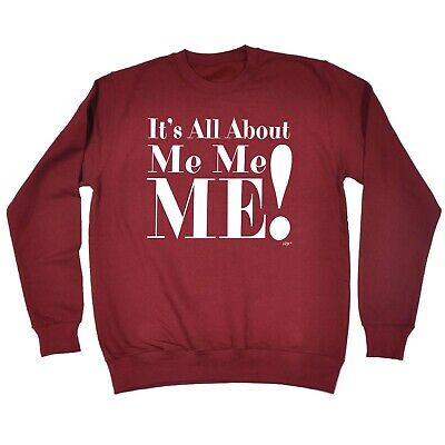 Funny Novelty Sweatshirt Jumper Top - Its All About Me Me Me
