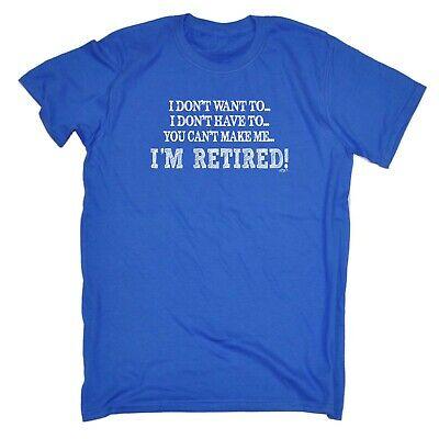 Funny Novelty T-Shirt Mens tee TShirt I Dont Want To Im Retired