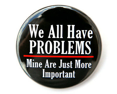 """WE ALL HAVE PROBLEMS - Button Pinback Badge 1.5"""""""