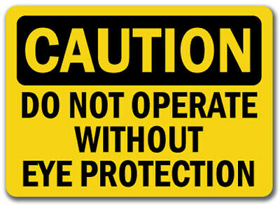 "Caution Sign - Do Not Operate Without Eye Protection - 10 x 14"" OSHA Safety Sign"