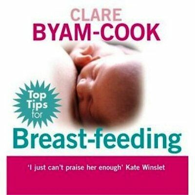 Top Tips for Breast-Feeding by Clare Byam-Cook (NEW)