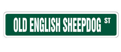 OLD ENGLISH SHEEPDOG Street Sign dog lover great breed own| Indoor/Outdoor | 18""
