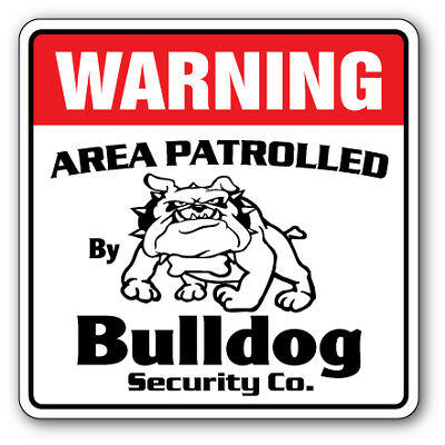 BULLDOG Security Sign Area Patrolled pet guard warning dog bull dog vet