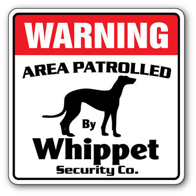 WHIPPET Security Sign Area Patrolled pet guard bark greyhound owner lap vet