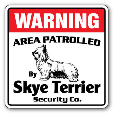 SKYE TERRIER Security Sign Area Patrolled pet dog guard owner breed kennel vet