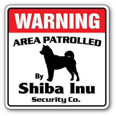 SHIBA INU Security Sign Area Patrolled by pet signs gift animal kennel boarder