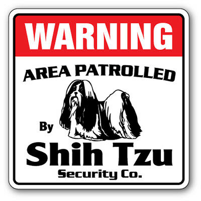 SHIH TZU Security Sign Area Patrolled pet gag funny groomer lap dog puppy