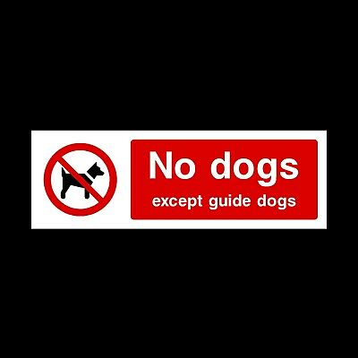 NO DOGS EXCEPT GUIDE DOGS SIGNS & STICKERS ALL MATERIALS 300x100 FREE P+P (PG26)