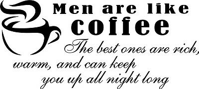 Men are like Coffee Sexy Cute Decor vinyl wall decal quote sticker Inspirational