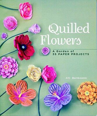 Quilled Flowers A Garden of 35 Projects by Alli Bartkowski Soft Cover Book New