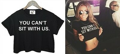 YOU CANT SIT WITH US T SHIRT FUNNY CROP TOP TEE HIPSTER RETRO HIP HOP SWAG DOPE