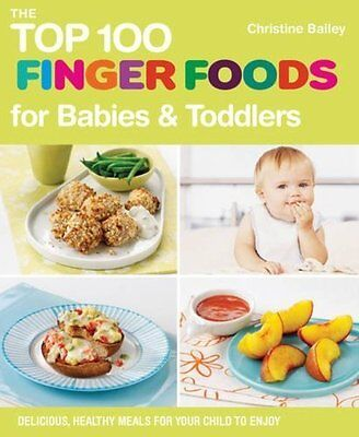 The Top 100 Finger Foods for Babies & Toddlers by Christine Bailey NEW