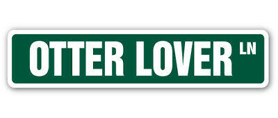 OTTER LOVER Street Sign water dam wood animal raft rivers hunting zoo funny gag