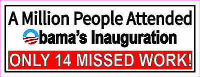 """ANTI-OBAMA Political """"INAUGURATION ONLY 14 MISSED WORK"""" Bumper Sticker #121"""