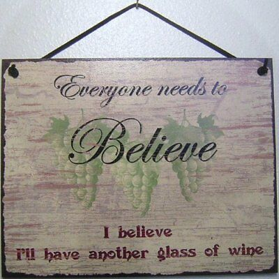Wine Sign Everyone Needs to Believe Sign Glasses Crytal Winery Tasting Vinyard