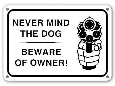 Sign NEVER MIND THE DOG BEWARE OF OWNER ~ GUN WARNING SIGN