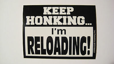 Statements and Sayings - Keep Honking I'm Reloading Sticker