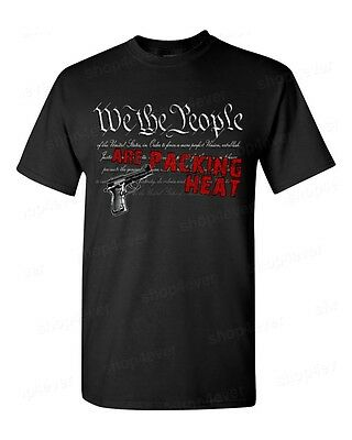 We The People Are Packing Heat T-Shirt 2nd Amendment Gun Rights Shirts