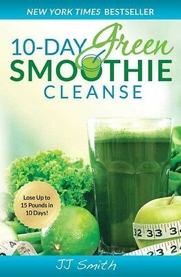 10 Day Green Smoothie Cleanse Lose Up to 15 Pounds in 10 Days! by JJ Smith