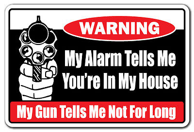 MY ALARM TELLS ME YOU'RE IN MY HOUSE Warning Sign gift gun trespassing armed