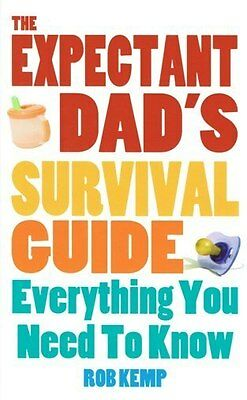 The Expectant Dad's Survival Guide Everything You Need To Know by Rob Kemp NEW