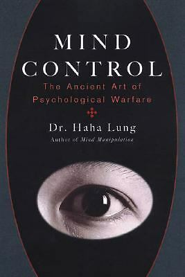 Mind Control : The Ancient Art of Psychological Warfare by Haha Lung (2006,...