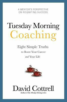 Tuesday Morning Coaching : Eight Simple Truths to Boost Your Career and Your...