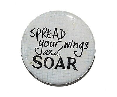 """SPREAD YOUR WINGS AND SOAR - Pinback Button Badge 1.5"""" Motivational"""