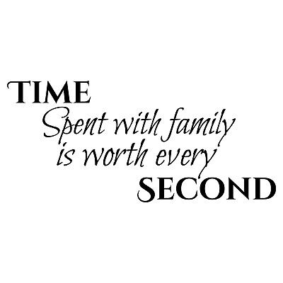 Time Spent with Family Worth Every Second vinyl wall decal.