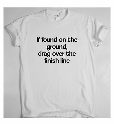 Drag Over The Finish Line - funny running T-shirt marathon slogan quote top tee