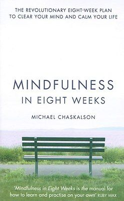 Mindfulness in Eight Weeks by Michael Chaskalson NEW