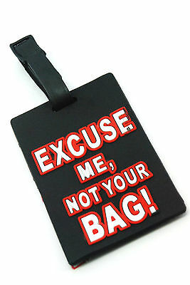 "Baggage Luggage Tag Claim ""EXCUSE ME, NOT YOUR BAG !""ACM32"