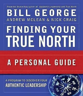 Finding Your True North : A Personal Guide 156 by Bill George, Nick Craig and...