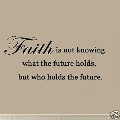 Faith is Not Knowing What the Future Holds But Who Holds The Future Wall Decal