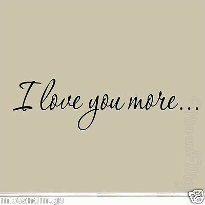 I Love You More Love Quotes Decals Stickers Sayings Vinyl Wall Art Couples