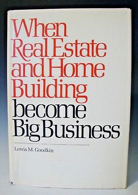 When Real Estate and Home Building become big business by Lewis M. Goodkin - HC