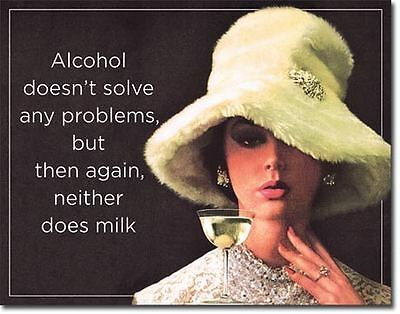 Alcohol Doesn't Solve Any Problems  Tin Metal Signs Combined Postage For 2+