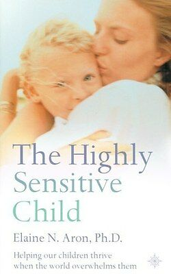 The Highly Sensitive Child by Elaine N. Aron NEW