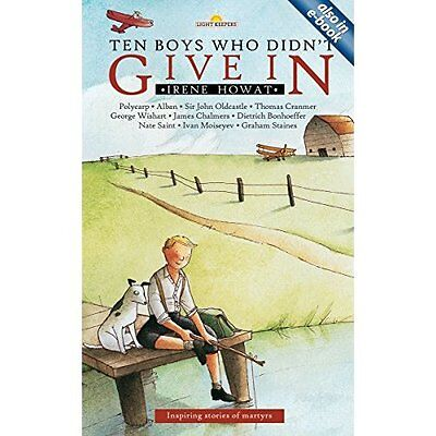 Ten Boys Who Didn't Give in Howat Christian Focus Publications Ltd 9781845500351