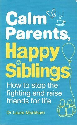 Calm Parents, Happy Siblings by Dr Laura Markham NEW