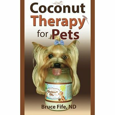 Coconut Therapy for Pets Bruce Fife Piccadilly Books,U.S. PB / 9780941599955