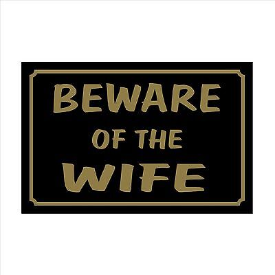 Beware of the Wife - 160mm x 105mm Plastic Sign / Sticker - House, Garden, Pet