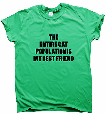 The entire cat population is my best friend Funny t shirt printed humour gift