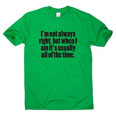 I'm Not Always Right But When I Am funny T-shirt humour sarcastic top slogan tee