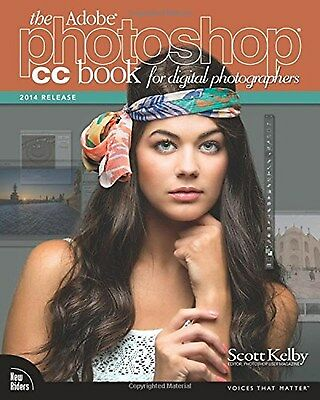 The Adobe Photoshop CC Book for Digital Photographers 2014 (Voices That Matter)