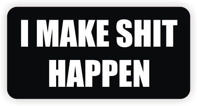 I Make Sh*t Happen Hard Hat Sticker Motorcycle Helmet Funny Welding Decal Label
